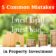 5 Common Mistake in Property Investment