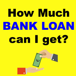 How much Bank Loan I can get
