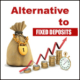 alternative to fixed deposit